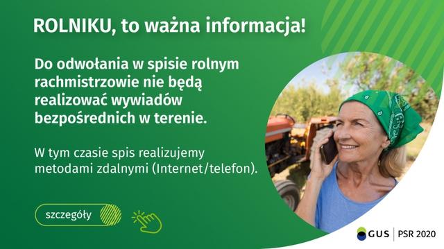 ROLNIKU, do odwołania w spisie rolnym rachmistrzowie nie będą realizować wywiadów bezpośrednich w terenie. W tym czasie spis realizujemy metodami zdalnymi (Internet/telefon). Kliknij baner po szczegóły.