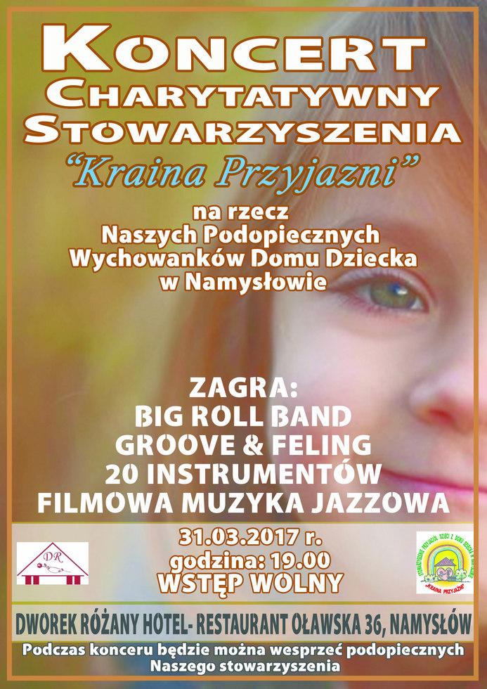 Plakat promujący Koncert Charytatywny na rzecz wychowanków Domu Dziecka w Namysłowie, który odbędzie się 31 marca 2017 roku w Dworku Różanym w Namysłowie.